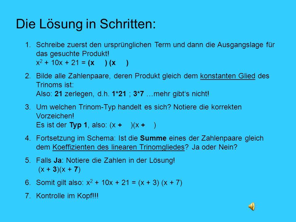 1.Schreibe zuerst den ursprünglichen Term und dann die Ausgangslage für das gesuchte Produkt! x 2 + 10x + 21 = (x ) (x ) 2.Bilde alle Zahlenpaare, der