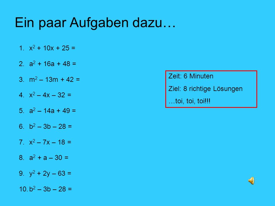 Ein paar Aufgaben dazu… 1.x 2 + 10x + 25 = 2.a 2 + 16a + 48 = 3.m 2 – 13m + 42 = 4.x 2 – 4x – 32 = 5.a 2 – 14a + 49 = 6.b 2 – 3b – 28 = 7.x 2 – 7x – 1