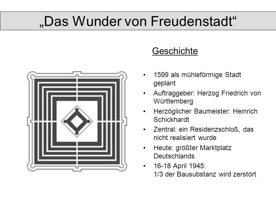 Das Wunder von Freudenstadt 1599 als mühleförmige Stadt geplant Auftraggeber: Herzog Friedrich von Württemberg Herzöglicher Baumeister: Heinrich Schic