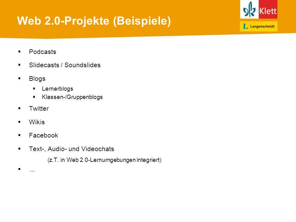 Web 2.0-Projekte (Beispiele) Podcasts Slidecasts / Soundslides Blogs Lernerblogs Klassen-/Gruppenblogs Twitter Wikis Facebook Text-, Audio- und Videochats (z.T.