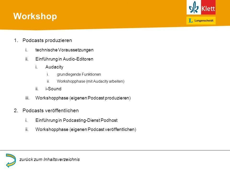 Workshop 1.Podcasts produzieren i.technische Voraussetzungen ii.Einführung in Audio-Editoren i.Audacity i.grundlegende Funktionen ii.Workshopphase (mit Audacity arbeiten) ii.i-Sound iii.Workshopphase (eigenen Podcast produzieren) 2.Podcasts veröffentlichen i.Einführung in Podcasting-Dienst Podhost ii.Workshopphase (eigenen Podcast veröffentlichen) zurück zum Inhaltsverzeichnis