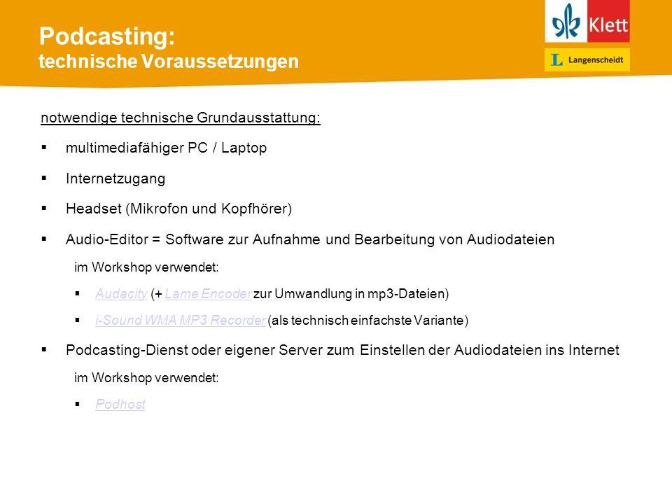 Podcasting: technische Voraussetzungen notwendige technische Grundausstattung: multimediafähiger PC / Laptop Internetzugang Headset (Mikrofon und Kopf