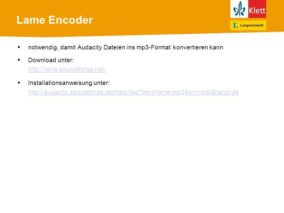 Lame Encoder notwendig, damit Audacity Dateien ins mp3-Format konvertieren kann Download unter: http://lame.sourceforge.net/ Installationsanweisung unter: http://audacity.sourceforge.net/help/faq?item=lame-mp3&s=install&lang=de