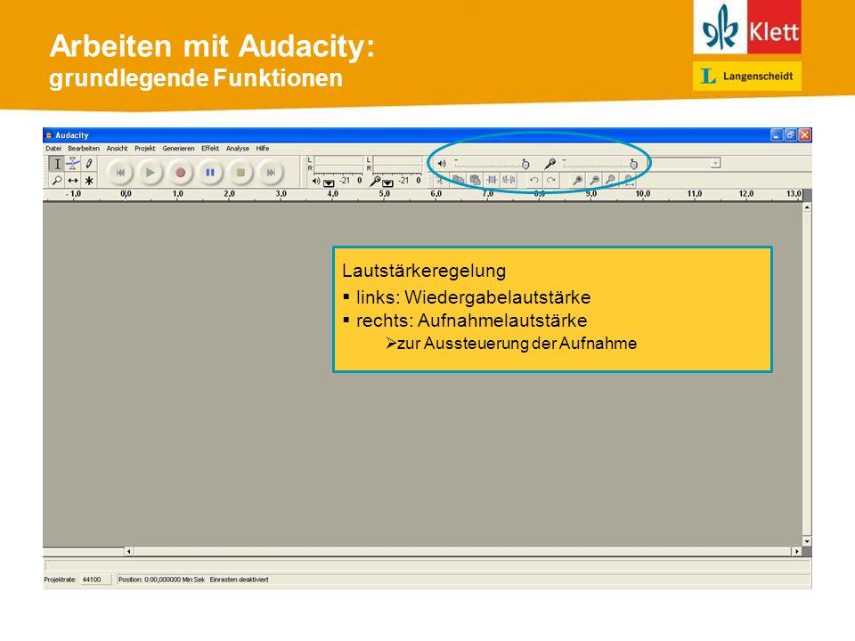 Arbeiten mit Audacity: grundlegende Funktionen Lautstärkeregelung links: Wiedergabelautstärke rechts: Aufnahmelautstärke zur Aussteuerung der Aufnahme