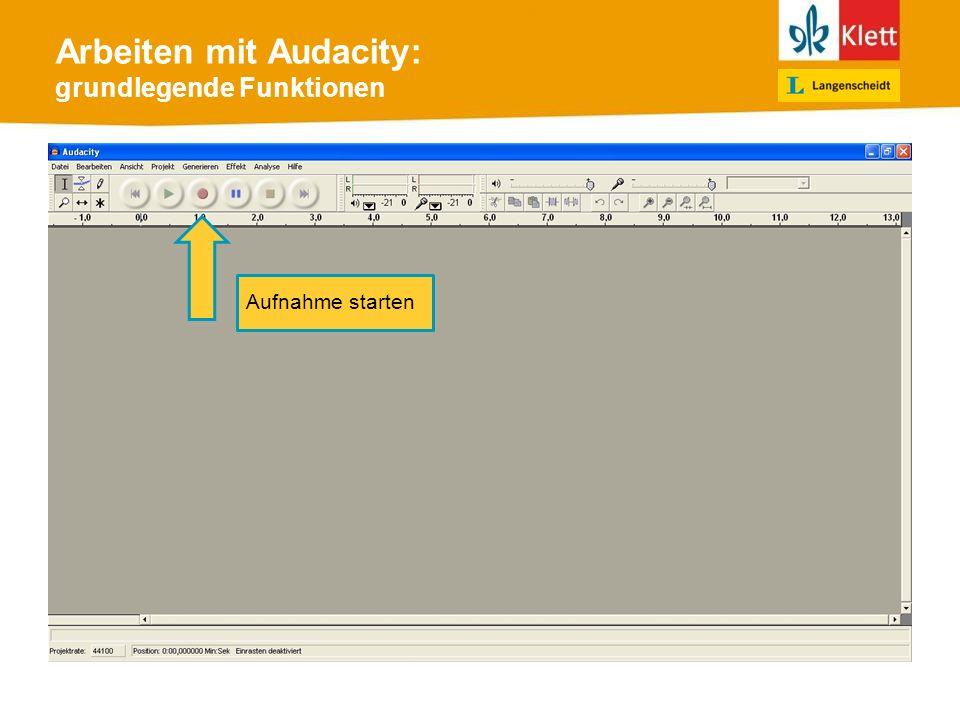 Arbeiten mit Audacity: grundlegende Funktionen Aufnahme starten