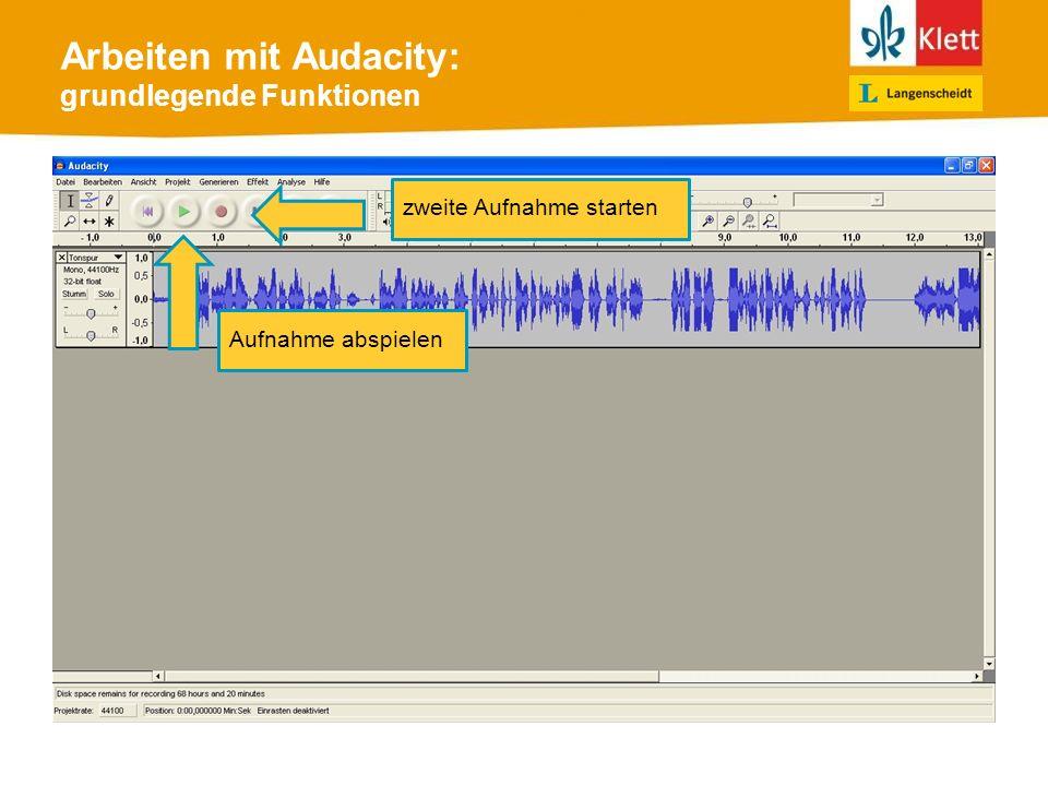 Arbeiten mit Audacity: grundlegende Funktionen zweite Aufnahme starten Aufnahme abspielen