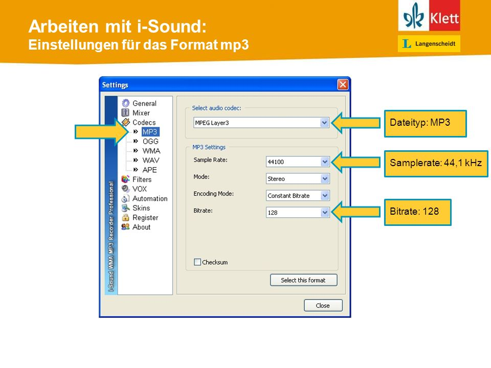 Arbeiten mit i-Sound: Einstellungen für das Format mp3 Dateityp: MP3 Samplerate: 44,1 kHz Bitrate: 128