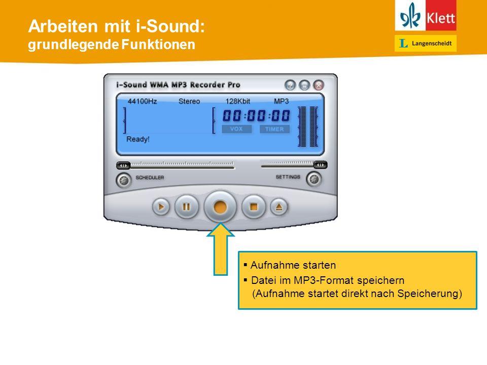 Arbeiten mit i-Sound: grundlegende Funktionen Aufnahme starten Datei im MP3-Format speichern (Aufnahme startet direkt nach Speicherung)