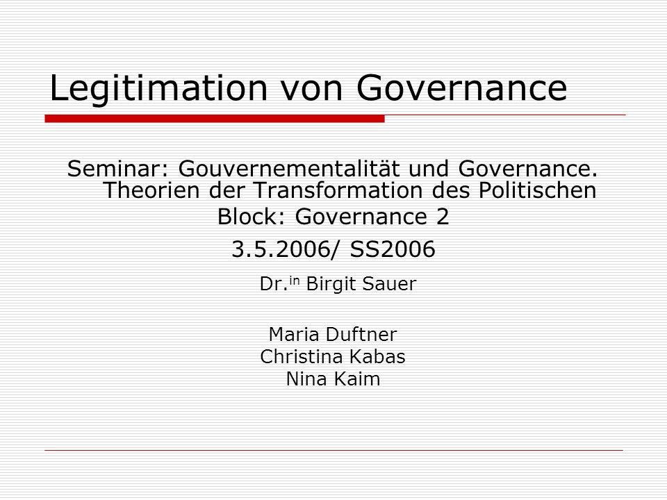 Legitimation von Governance Seminar: Gouvernementalität und Governance.