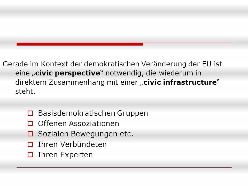 Gerade im Kontext der demokratischen Veränderung der EU ist eine civic perspective notwendig, die wiederum in direktem Zusammenhang mit einer civic infrastructure steht.
