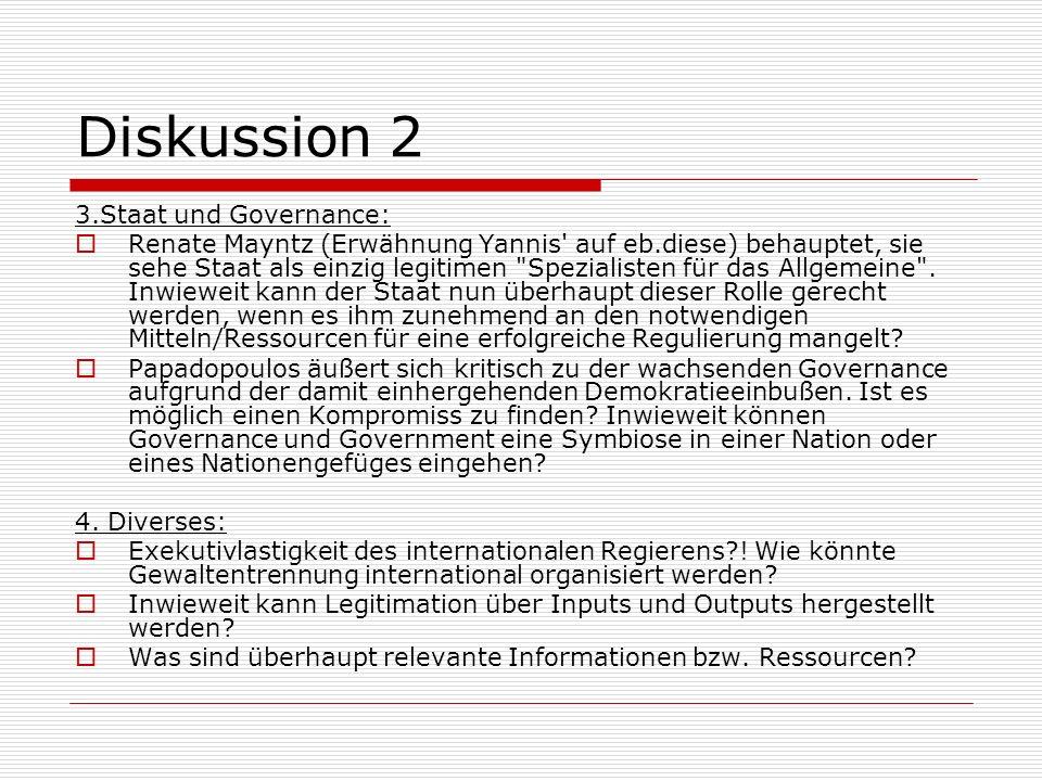 Diskussion 2 3.Staat und Governance: Renate Mayntz (Erwähnung Yannis auf eb.diese) behauptet, sie sehe Staat als einzig legitimen Spezialisten für das Allgemeine .