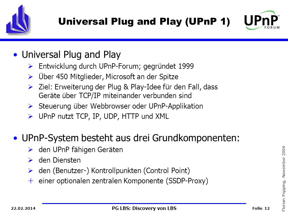 PG LBS: Discovery von LBS Folie 12 Florian Pepping, November 2004 22.02.2014 Universal Plug and Play (UPnP 1) Universal Plug and Play Entwicklung durc