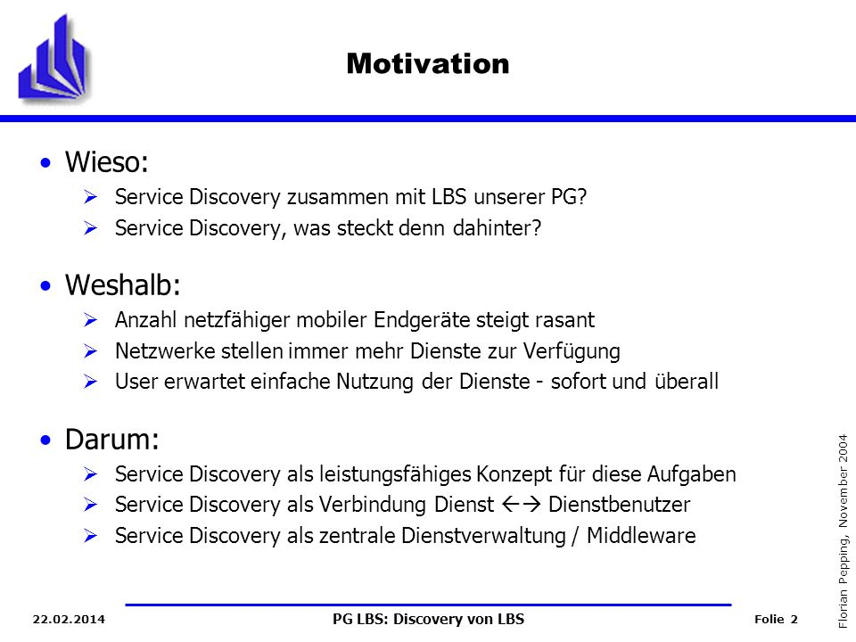 PG LBS: Discovery von LBS Folie 2 Florian Pepping, November 2004 22.02.2014 Wieso: Service Discovery zusammen mit LBS unserer PG? Service Discovery, w