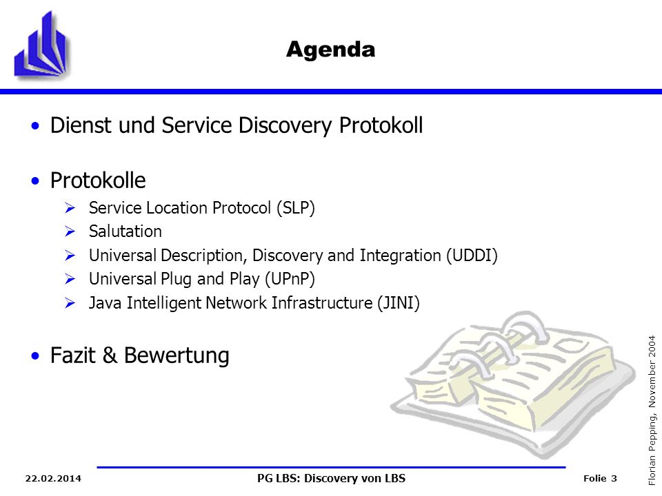PG LBS: Discovery von LBS Folie 3 Florian Pepping, November 2004 22.02.2014 Agenda Dienst und Service Discovery Protokoll Protokolle Service Location