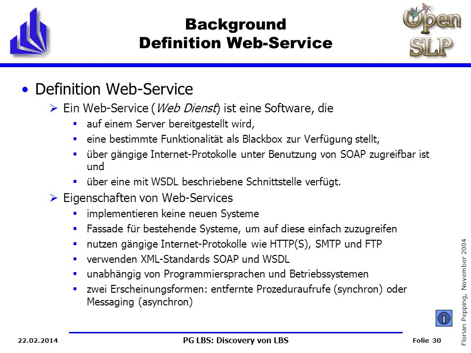 PG LBS: Discovery von LBS Folie 30 Florian Pepping, November 2004 22.02.2014 Background Definition Web-Service Definition Web-Service Ein Web-Service