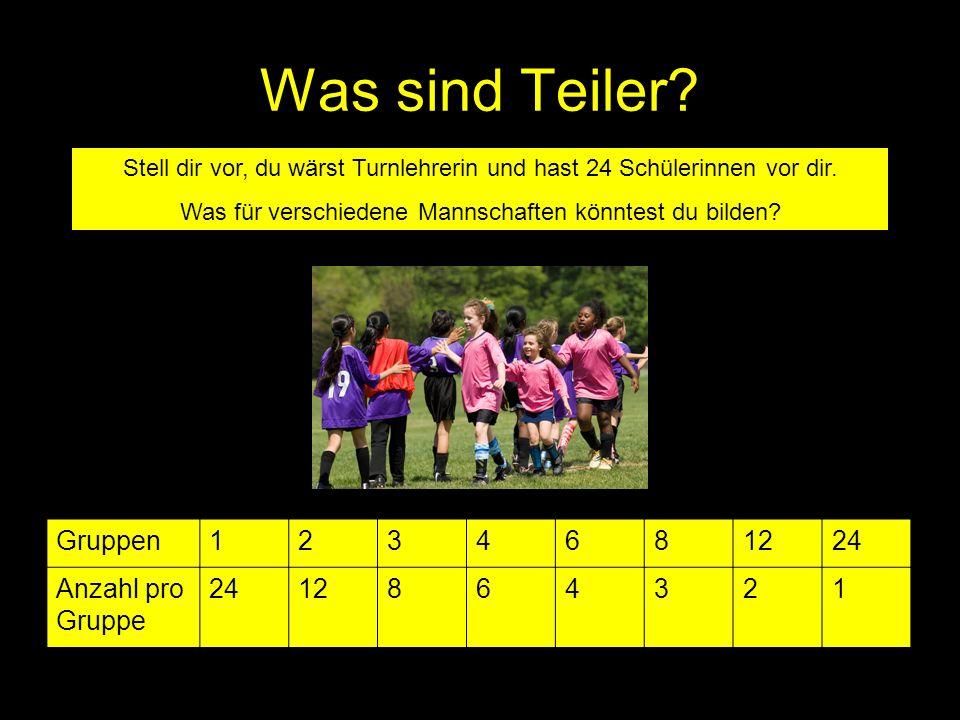 Was sind Teiler? Stell dir vor, du wärst Turnlehrerin und hast 24 Schülerinnen vor dir. Was für verschiedene Mannschaften könntest du bilden? Gruppen1