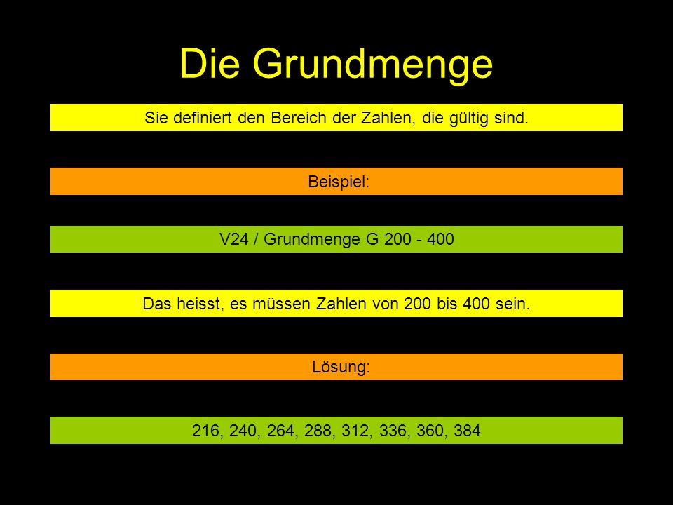 Die Grundmenge Sie definiert den Bereich der Zahlen, die gültig sind. Beispiel: V24 / Grundmenge G 200 - 400 Das heisst, es müssen Zahlen von 200 bis