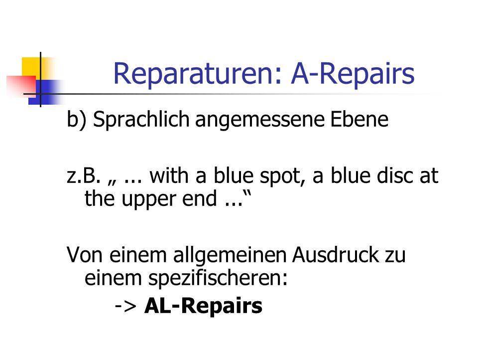 Reparaturen: A-Repairs b) Sprachlich angemessene Ebene z.B.... with a blue spot, a blue disc at the upper end... Von einem allgemeinen Ausdruck zu ein