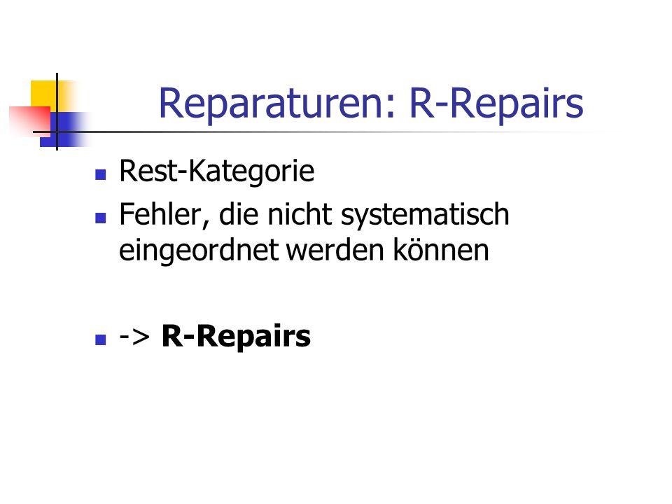 Reparaturen: R-Repairs Rest-Kategorie Fehler, die nicht systematisch eingeordnet werden können -> R-Repairs