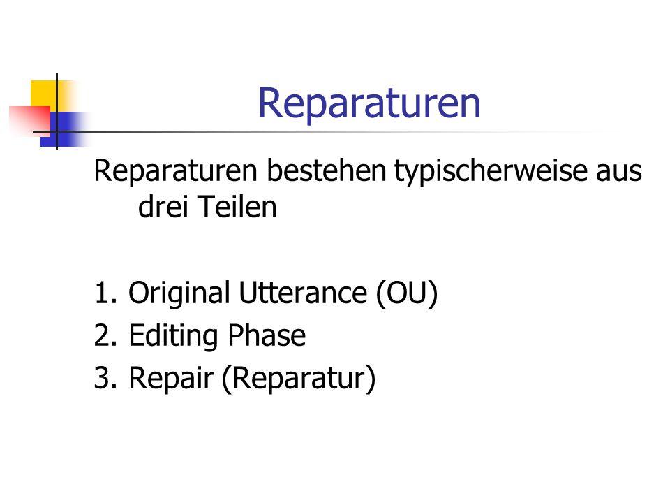 Reparaturen Reparaturen bestehen typischerweise aus drei Teilen 1. Original Utterance (OU) 2. Editing Phase 3. Repair (Reparatur)