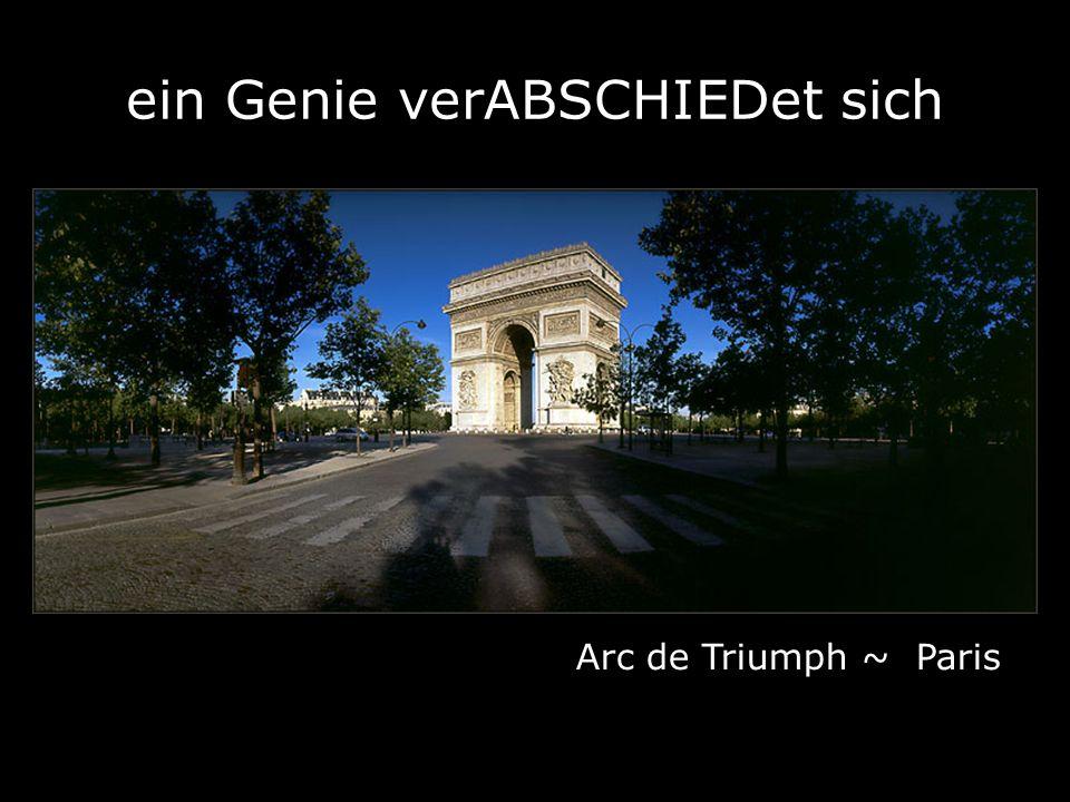 Arc de Triumph ~ Paris ein Genie verABSCHIEDet sich