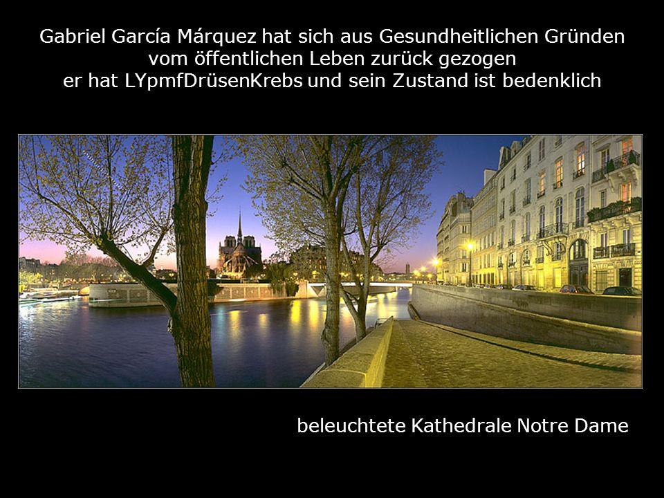 beleuchtete Kathedrale Notre Dame Gabriel García Márquez hat sich aus Gesundheitlichen Gründen vom öffentlichen Leben zurück gezogen er hat LYpmfDrüsenKrebs und sein Zustand ist bedenklich