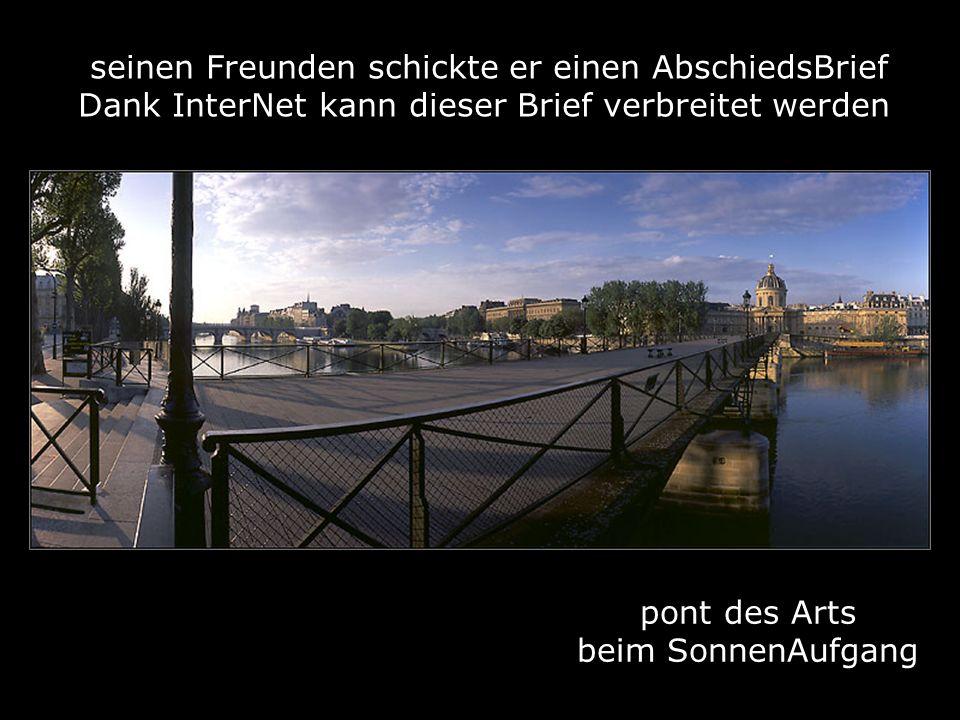 pont des Arts beim SonnenAufgang seinen Freunden schickte er einen AbschiedsBrief Dank InterNet kann dieser Brief verbreitet werden