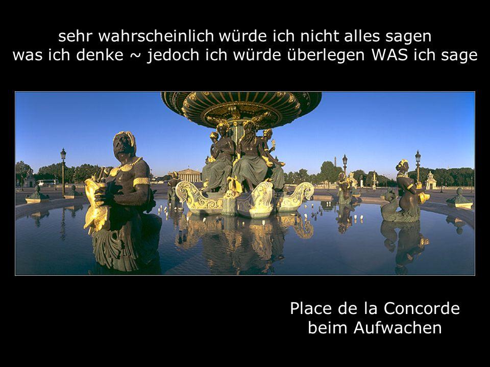 Place de la Concorde beim Aufwachen sehr wahrscheinlich würde ich nicht alles sagen was ich denke ~ jedoch ich würde überlegen WAS ich sage