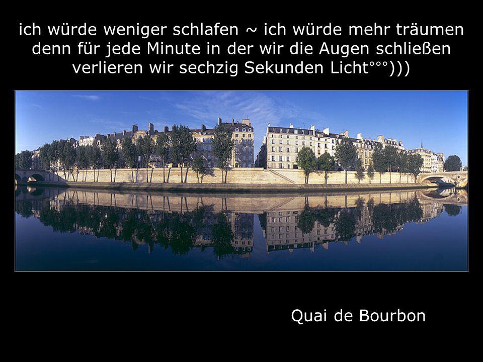 Quai de Bourbon ich würde weniger schlafen ~ ich würde mehr träumen denn für jede Minute in der wir die Augen schließen verlieren wir sechzig Sekunden Licht°°°)))