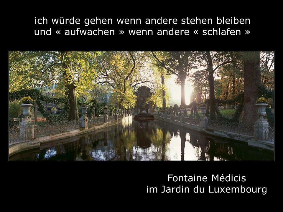 Fontaine Médicis im Jardin du Luxembourg ich würde gehen wenn andere stehen bleiben und « aufwachen » wenn andere « schlafen »