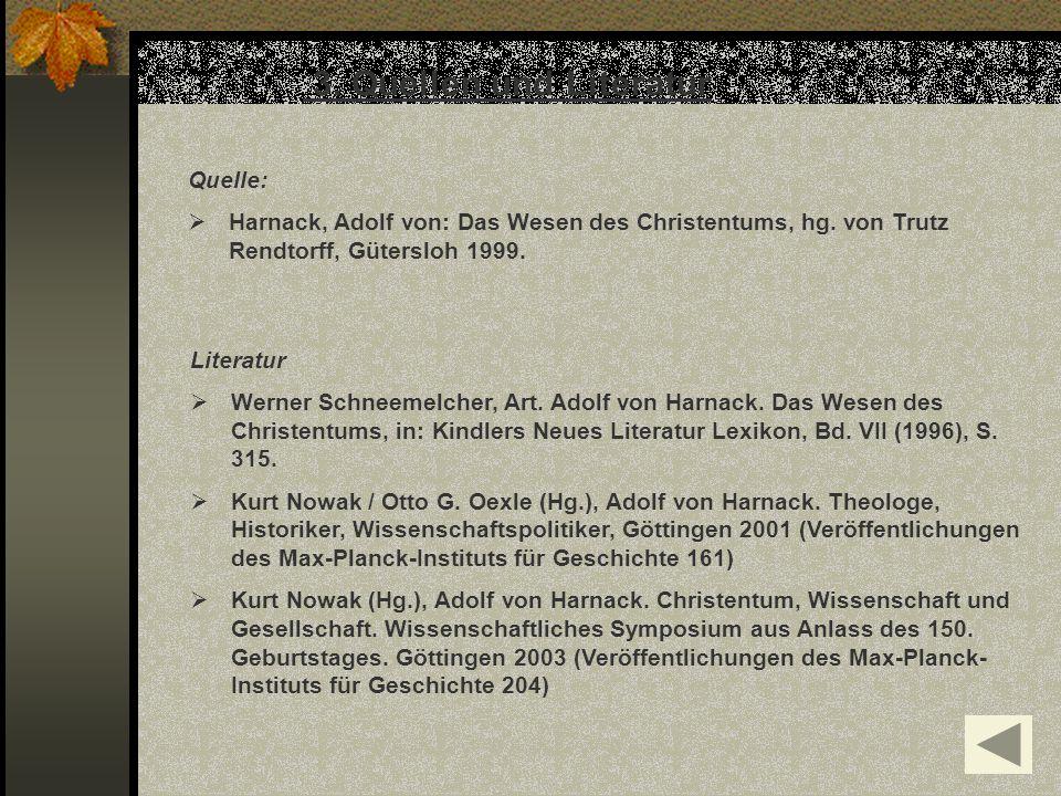 3. Quellen und Literatur Quelle: Harnack, Adolf von: Das Wesen des Christentums, hg. von Trutz Rendtorff, Gütersloh 1999. Literatur Werner Schneemelch