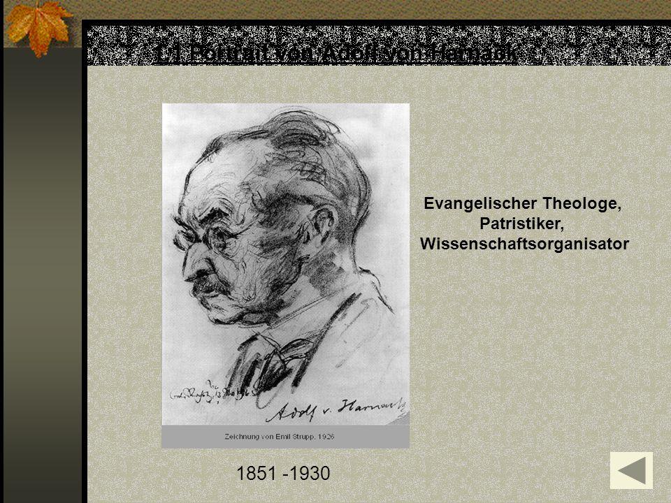 1.1 Portrait von Adolf von Harnack 1851 -1930 Evangelischer Theologe, Patristiker, Wissenschaftsorganisator