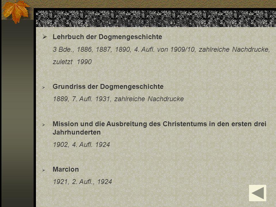 1.2 Bedeutendste Werke Lehrbuch der Dogmengeschichte 3 Bde., 1886, 1887, 1890, 4. Aufl. von 1909/10, zahlreiche Nachdrucke, zuletzt 1990 Grundriss der
