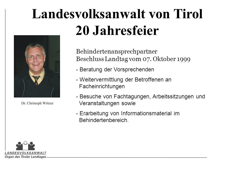 Landesvolksanwalt von Tirol 20 Jahresfeier Behindertenansprechpartner Beschluss Landtag vom 07. Oktober 1999 - Beratung der Vorsprechenden - Weiterver