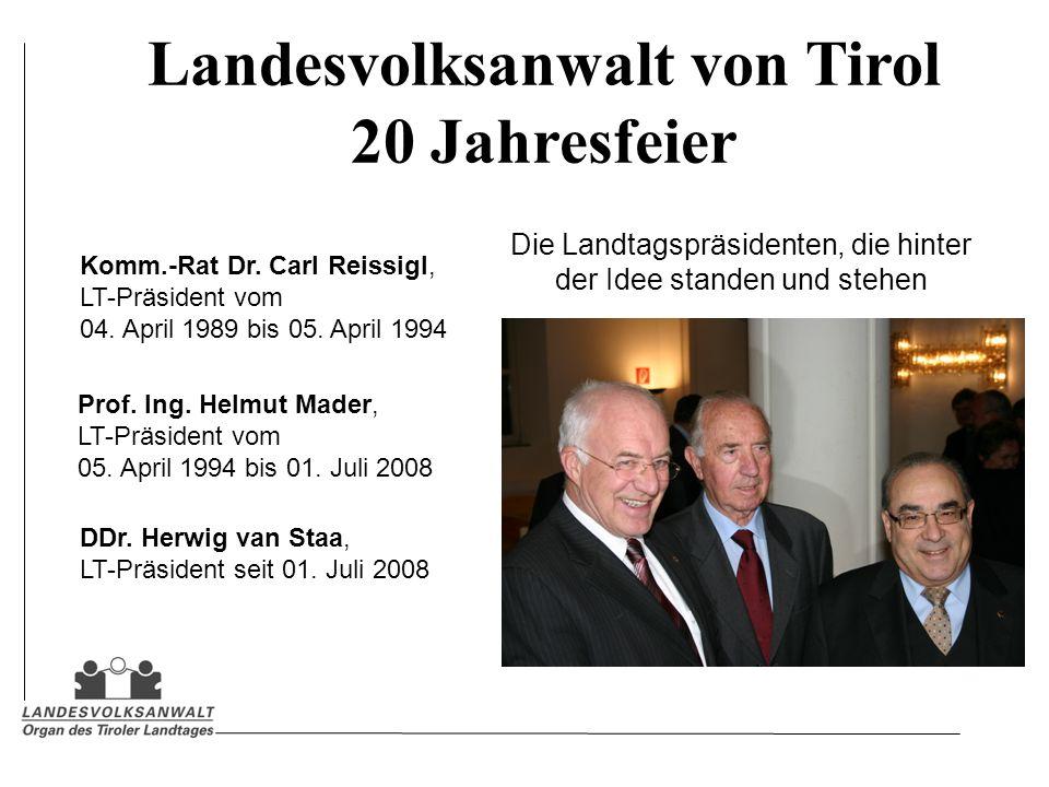 Landesvolksanwalt von Tirol 20 Jahresfeier Die Landtagspräsidenten, die hinter der Idee standen und stehen Komm.-Rat Dr. Carl Reissigl, LT-Präsident v