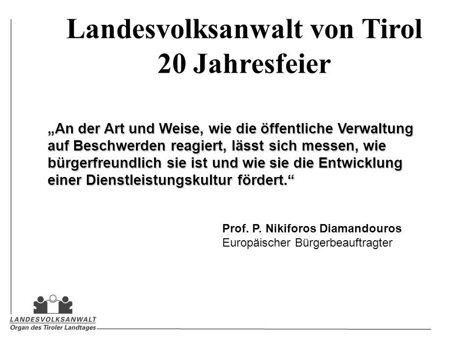 Landesvolksanwalt von Tirol 20 Jahresfeier An der Art und Weise, wie die öffentliche Verwaltung auf Beschwerden reagiert, lässt sich messen, wie bürgerfreundlich sie ist und wie sie die Entwicklung einer Dienstleistungskultur fördert.