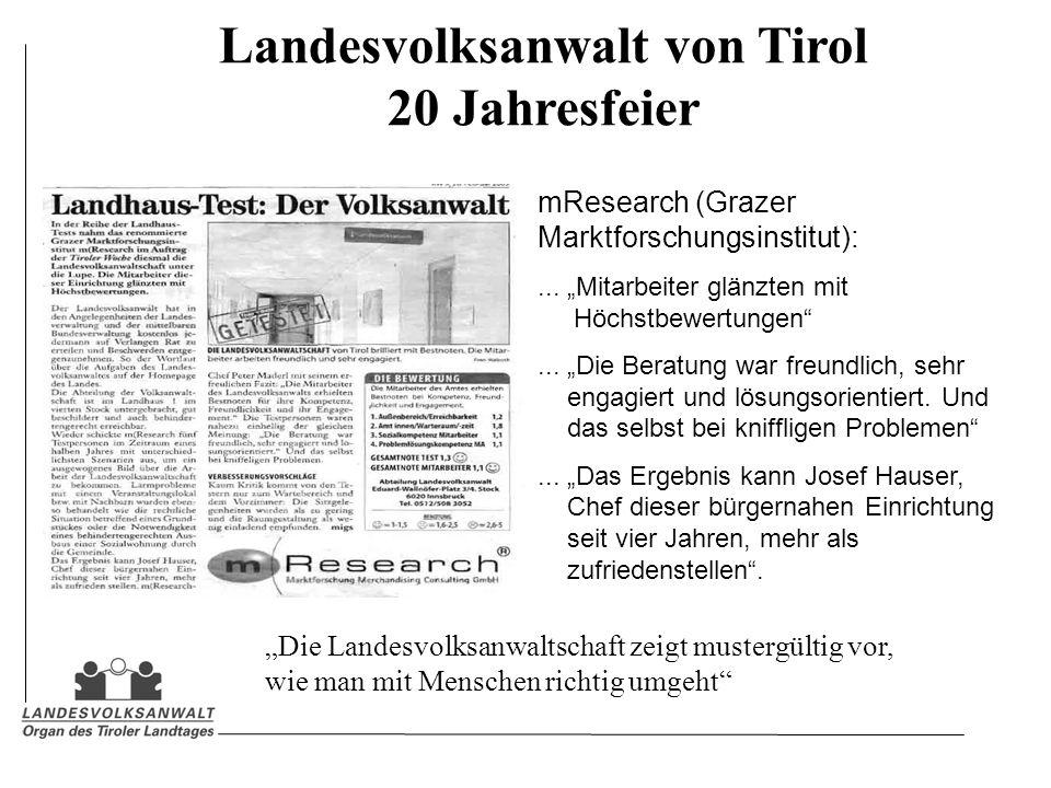 Landesvolksanwalt von Tirol 20 Jahresfeier mResearch (Grazer Marktforschungsinstitut):... Mitarbeiter glänzten mit Höchstbewertungen... Die Beratung w