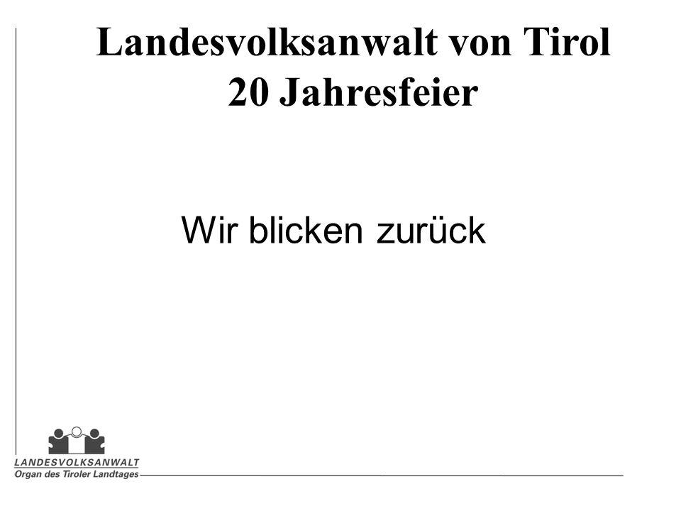 Landesvolksanwalt von Tirol 20 Jahresfeier Wir blicken zurück
