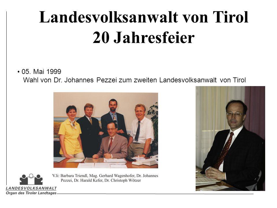 Landesvolksanwalt von Tirol 20 Jahresfeier 05. Mai 1999 Wahl von Dr. Johannes Pezzei zum zweiten Landesvolksanwalt von Tirol