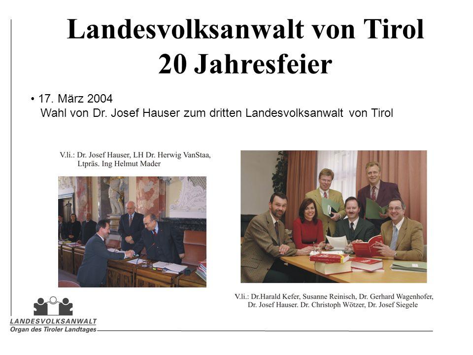 Landesvolksanwalt von Tirol 20 Jahresfeier 17. März 2004 Wahl von Dr. Josef Hauser zum dritten Landesvolksanwalt von Tirol