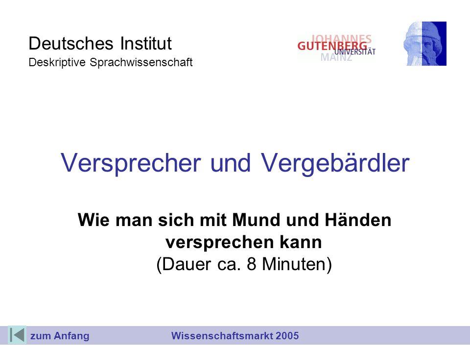 Deutsches Institut Deskriptive Sprachwissenschaft Versprecher und Vergebärdler Wie man sich mit Mund und Händen versprechen kann (Dauer ca. 8 Minuten)