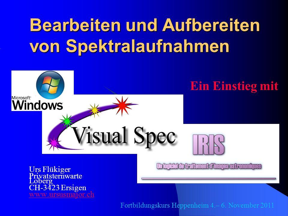 Bearbeiten und Aufbereiten von Spektralaufnahmen Urs Flükiger Privatsternwarte Loberg CH-3423 Ersigen www.ursusmajor.ch Ein Einstieg mit Fortbildungsk