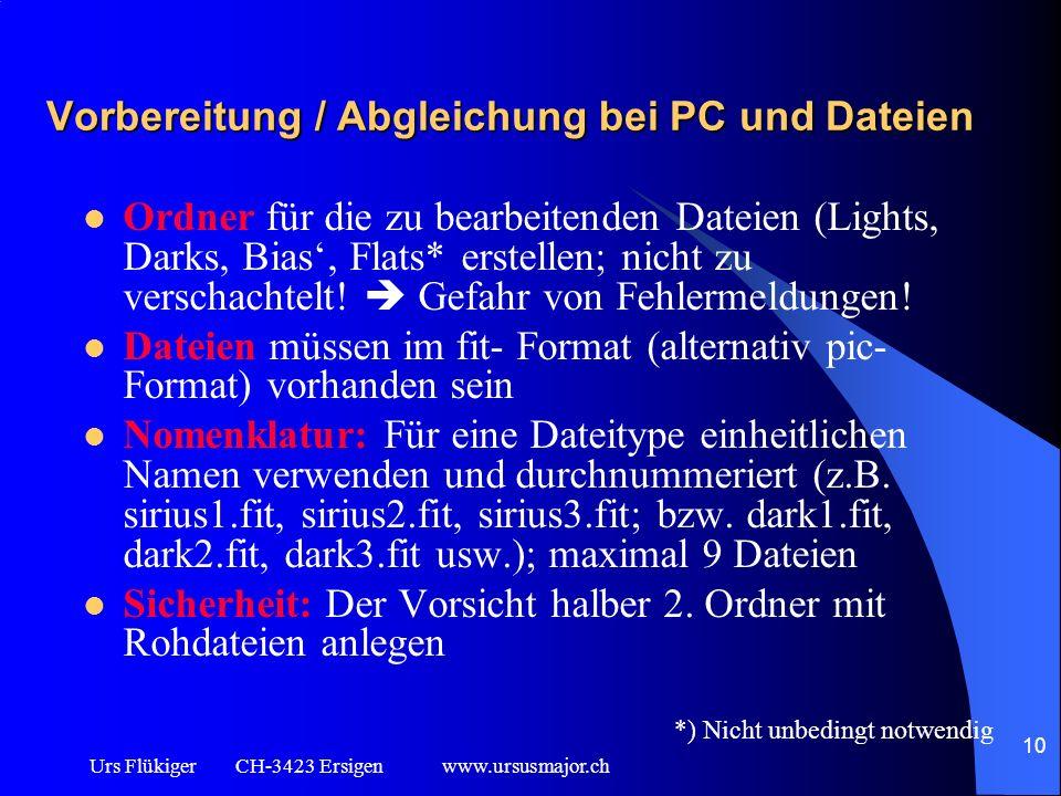 Urs Flükiger CH-3423 Ersigen www.ursusmajor.ch 10 Vorbereitung / Abgleichung bei PC und Dateien Ordner für die zu bearbeitenden Dateien (Lights, Darks