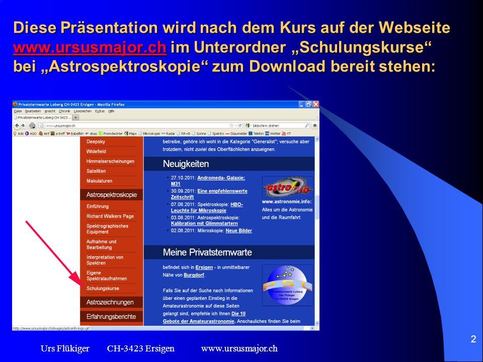 Urs Flükiger CH-3423 Ersigen www.ursusmajor.ch 2 Diese Präsentation wird nach dem Kurs auf der Webseite www.ursusmajor.ch im Unterordner Schulungskurs