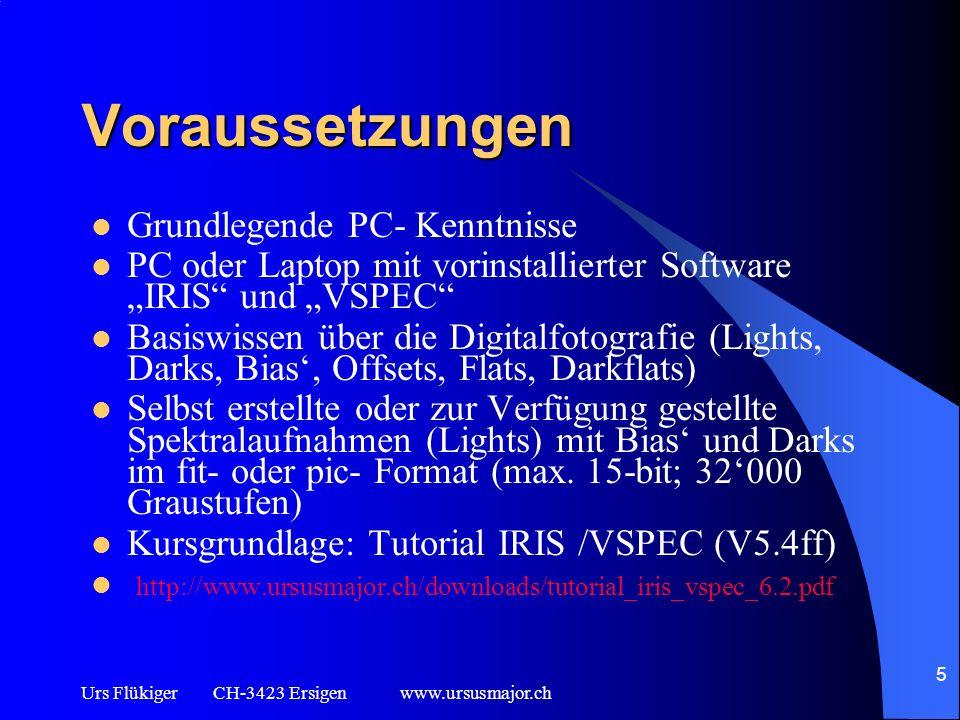 Urs Flükiger CH-3423 Ersigen www.ursusmajor.ch 5 Voraussetzungen Grundlegende PC- Kenntnisse PC oder Laptop mit vorinstallierter Software IRIS und VSP