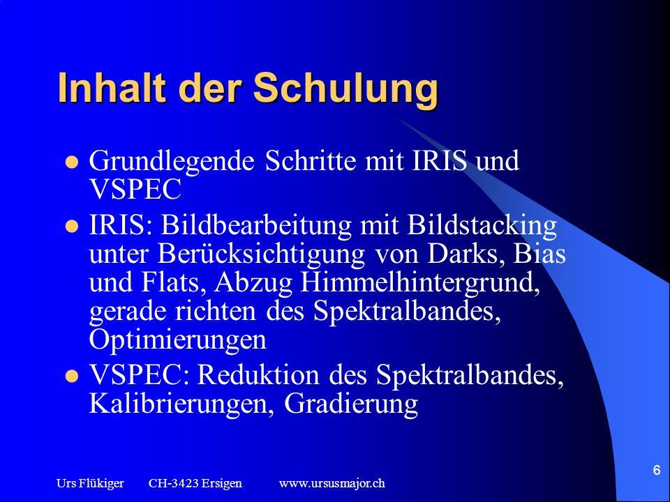 Urs Flükiger CH-3423 Ersigen www.ursusmajor.ch 6 Inhalt der Schulung Grundlegende Schritte mit IRIS und VSPEC IRIS: Bildbearbeitung mit Bildstacking u