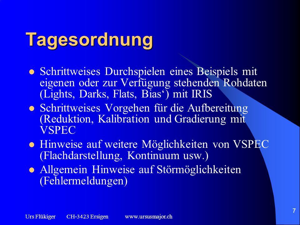 Urs Flükiger CH-3423 Ersigen www.ursusmajor.ch 7 Tagesordnung Schrittweises Durchspielen eines Beispiels mit eigenen oder zur Verfügung stehenden Rohd