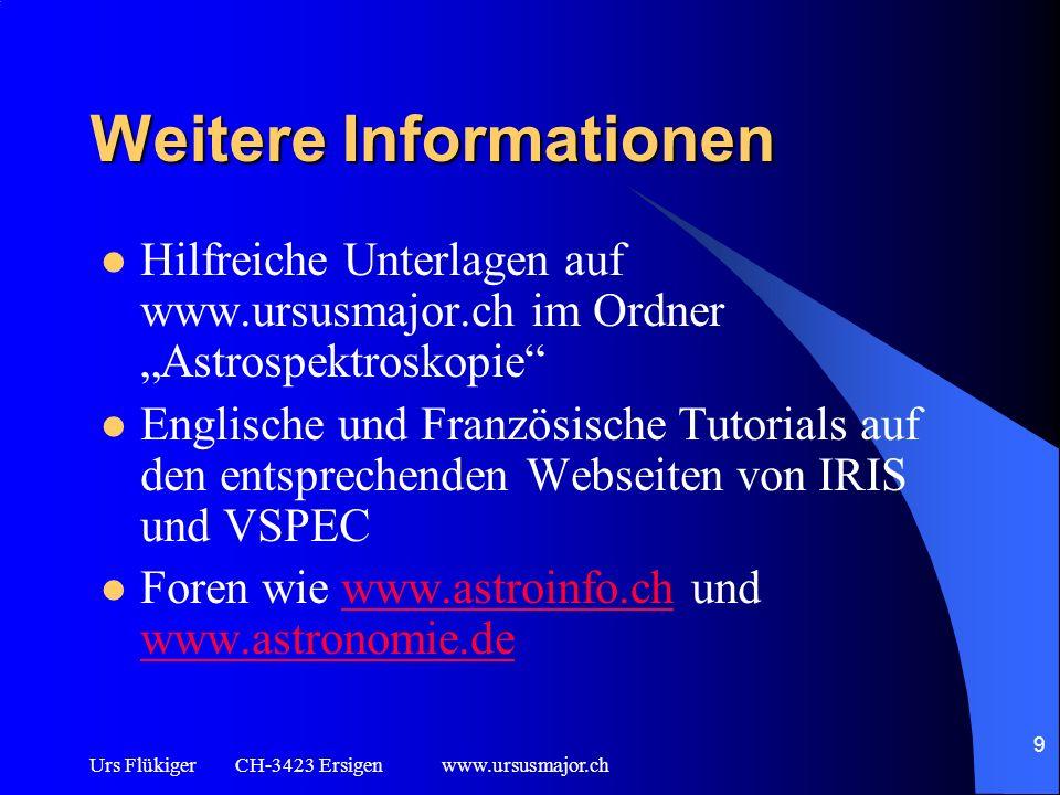 9 Weitere Informationen Hilfreiche Unterlagen auf www.ursusmajor.ch im Ordner Astrospektroskopie Englische und Französische Tutorials auf den entsprec