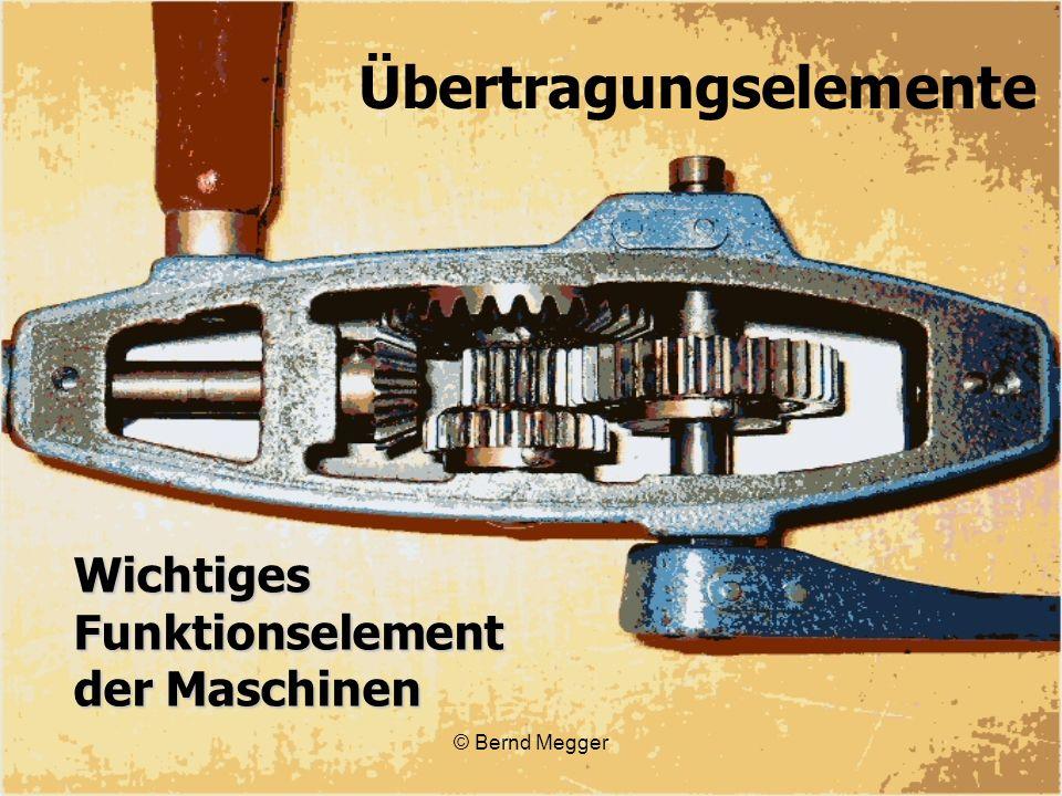© Bernd Megger Wichtiges Funktionselement der Maschinen Übertragungselemente