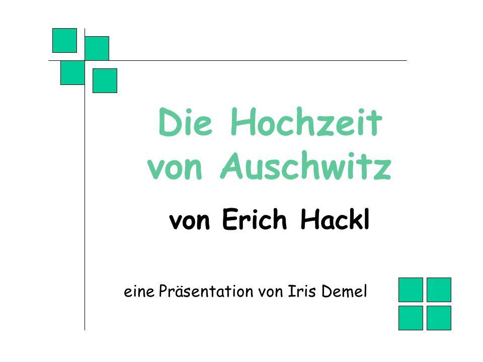 Die Hochzeit von Auschwitz von Erich Hackl eine Präsentation von Iris Demel